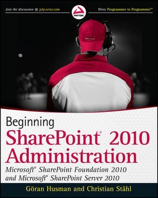 Beginning Sharepoint 2010 Administration - Microsoft Sharepoint Foundation 2010 and Microsoft Sharepoint Server 2010...