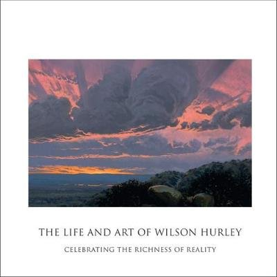 The Life and Art of Wilson Hurley - Celebrating the Richness of Reality (Hardcover): Rosalyn Roembke Hurley