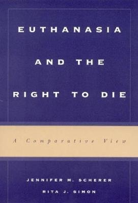 Euthanasia and the Right to Die - A Comparative View (Paperback): Jennifer M. Scherer, Rita J. Simon