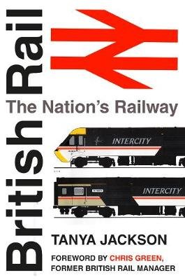 British Rail - The Nation's Railway (Hardcover): Tanya Jackson