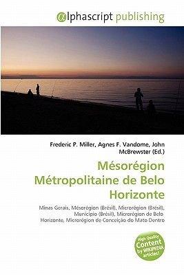 Mesoregion Metropolitaine de Belo Horizonte (French, Paperback): Frederic P. Miller, Agnes F. Vandome, John McBrewster