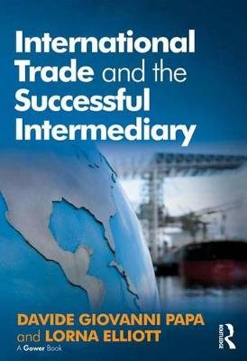 International Trade and the Successful Intermediary (Electronic book text): Davide Giovanni Papa, Lorna Elliott