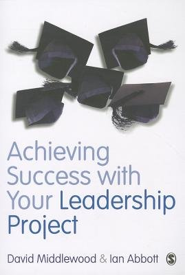 Achieving Success with your Leadership Project (Paperback, New): David Middlewood, Ian Abbott