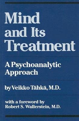 Mind and Its Treatment - A Psychoanalytic Approach (Hardcover): Veikko Teahkea