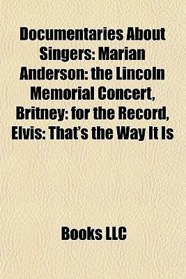 Documentaries about Singers - Marian Anderson: The Lincoln Memorial Concert, Britney: For the Record, Elvis: That's the...