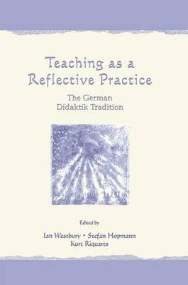 Teaching As A Reflective Practice - The German Didaktik Tradition (Paperback): Ian Westbury, Stefan Hopmann, Kurt Riquarts