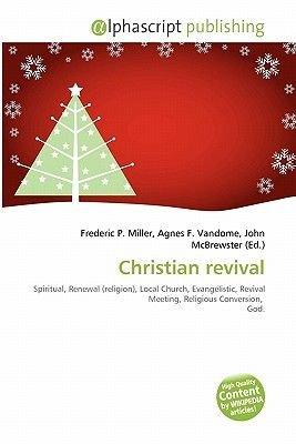 Christian Revival (Paperback): Frederic P. Miller, Agnes F. Vandome, John McBrewster