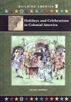 Holidays and Celebrations in Colonial America (Hardcover, Library binding): Russell Roberts