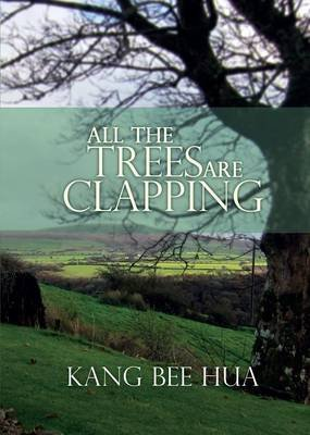 All the Trees Are Clapping (Paperback): Kang Bee Hua