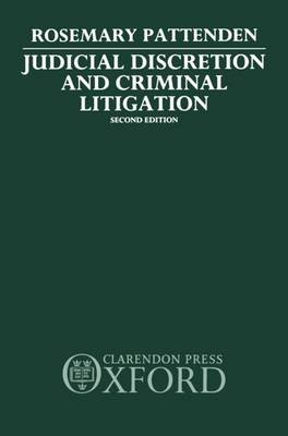 Judicial Discretion and Criminal Litigation (Hardcover, 2nd Revised edition): Rosemary Pattenden