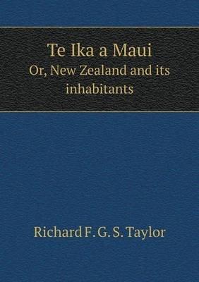 Te Ika a Maui Or, New Zealand and Its Inhabitants (Paperback): Richard F. G. S. Taylor