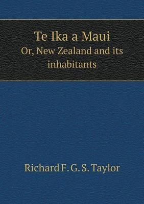 Te Ika a Maui Or, New Zealand and Its Inhabitants (Paperback): Richard F. G. S. Taylor