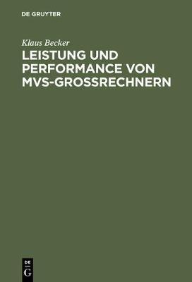 Leistung Und Performance Von MVS-Grorechnern (German, Hardcover): Klaus Becker