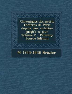 Chroniques Des Petits Theatres de Paris Depuis Leur Creation Jusqu'a Ce Jour Volume 2 (English, French, Paperback, Primary...