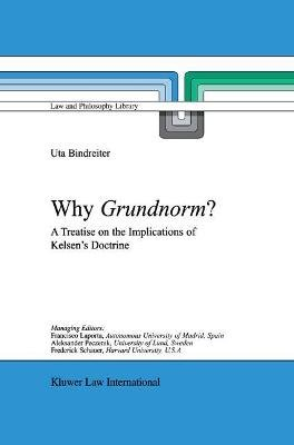Why Grundnorm? - A Treatise on the Implications of Kelsen's Doctrine (Hardcover, 2003 ed.): Uta Bindreiter
