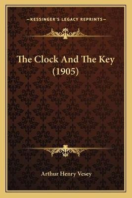 The Clock and the Key (1905) (Paperback): Arthur Henry Vesey