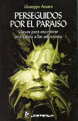 Perseguidos Por el Paraiso - Claves Para Encontrar una Salida A las Adicciones (Spanish, Paperback): Giuseppe Amara