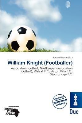 William Knight (Footballer) (Paperback): Jordan Naoum