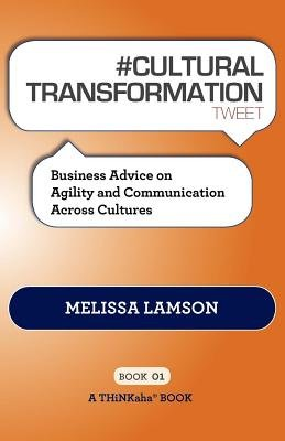 #Cultural Transformation Tweet Book01 - Business Advice on Agility and Communication Across Cultures (Electronic book text):...