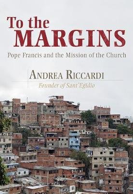 To the Margins - Pope Francis and the Mission of the Church (Paperback): Andrea Riccardi