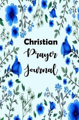 Christian Prayer Journal - Give Thanks to God in Prayer, Experiencing the Power of God, 100 Days for Christian Prayer Journal...