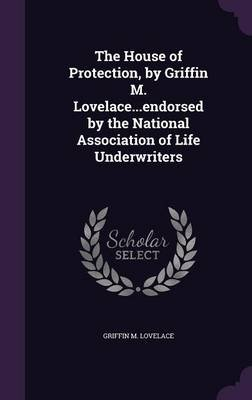 The House of Protection, by Griffin M. Lovelace...Endorsed by the National Association of Life Underwriters (Hardcover):...