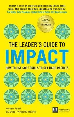 The Leader's Guide to Impact - How to Use Soft Skills to Get Hard Results (Paperback): Mandy Flint, Elisabet Vinberg Hearn