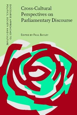 Cross-Cultural Perspectives on Parliamentary Discourse (Hardcover, illustrated edition): Paul Bayley