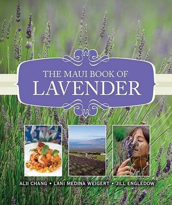The Maui Book of Lavender (Hardcover): Alii Chang, Lani Weigert, Jill Engledow