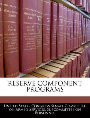 Reserve Component Programs (Paperback): United States Congress Senate Committee