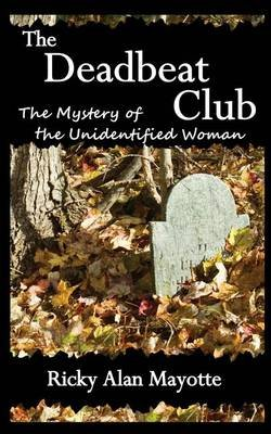 The Deadbeat Club - The Mystery of the Unidentified Woman (Paperback): Ricky Alan Mayotte