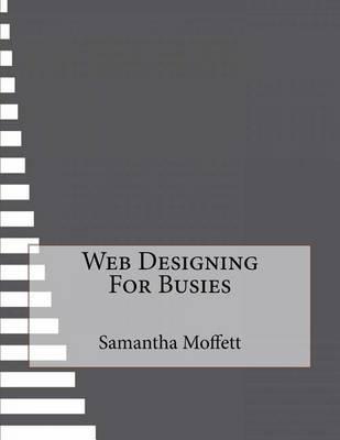 Web Designing for Busies (Paperback): Samantha Moffett