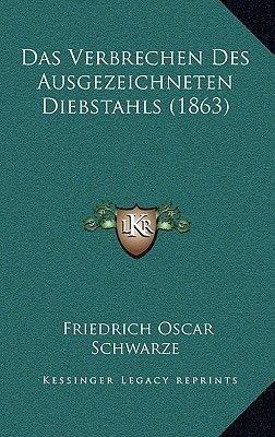 Das Verbrechen Des Ausgezeichneten Diebstahls (1863) (German, Paperback): Friedrich Oscar Schwarze