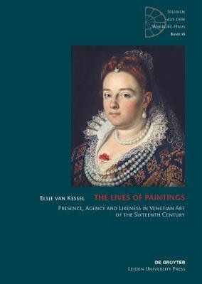 The Lives of Paintings - Presence, Agency and Likeness in Venetian Art of the Sixteenth Century (Electronic book text): Elsje...