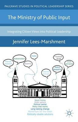The Ministry of Public Input - Integrating Citizen Views into Political Leadership (Hardcover): Jennifer Lees-Marshment
