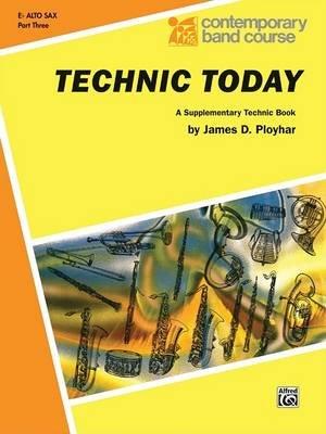 Technic Today, Part 3 - E-Flat Alto Saxophone (Paperback): James Ployhar