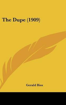The Dupe (1909) (Hardcover): Gerald Biss