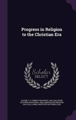 Progress in Religion to the Christian Era (Hardcover): T. R. 1869-1943 Glover