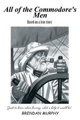 All of the Commodore's Men - Just to Know Who's Driving, What a Help It Would Be! (Paperback): Brendan Murphy