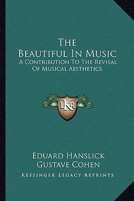 The Beautiful in Music - A Contribution to the Revisal of Musical Aesthetics (Paperback): Eduard Hanslick