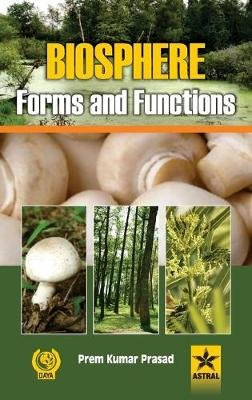 Biosphere: Forms and Functions (Hardcover): Prem Kumar Prasad