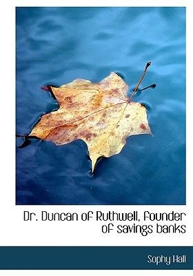 Dr. Duncan of Ruthwell, Founder of Savings Banks (Hardcover): Sophy Hall