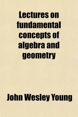 Lectures on Fundamental Concepts of Algebra and Geometry (Paperback): John Wesley Young