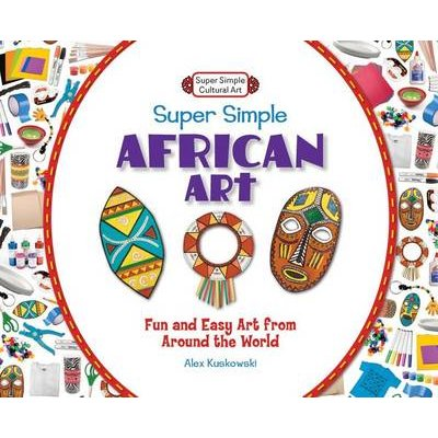 Super Simple African Art:: Fun and Easy Art from Around the World (Electronic book text): Alex Kuskowski
