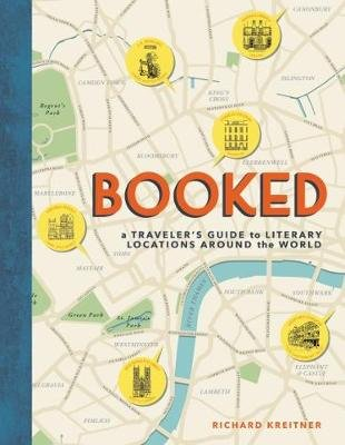 Booked - A Traveler's Guide to Literary Locations Around the World (Hardcover): Richard Kreitner