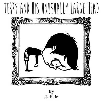 Terry and His Unusually Large Head (Paperback): John Fair