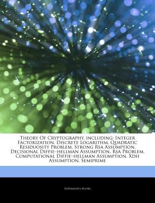 Articles on Theory of Cryptography, Including - Integer Factorization, Discrete Logarithm, Quadratic Residuosity Problem,...
