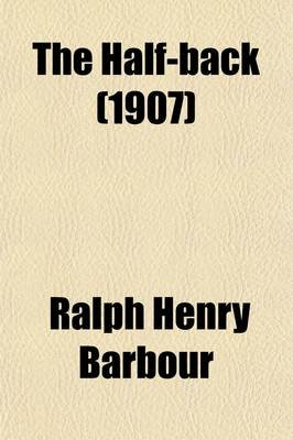 The Half-Back; A Story of School, Football, and Golf (Paperback): Ralph Henry Barbour
