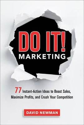 Do It! Marketing - 77 Instant-Action Ideas to Boost Sales, Maximize Profits, and Crush Your Competition (Electronic book text):...