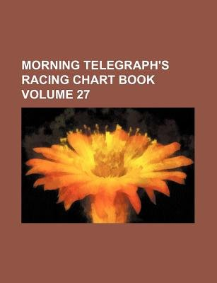 Morning Telegraph's Racing Chart Book Volume 27 (Paperback): Books Group